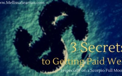 3 Secrets to Getting Paid Well on a Scorpio Full Moon